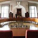【中古】邦楽CD tha BOSS / BORDERS - Mixed by DJ HIKARU