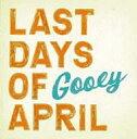 Rock, Pop - 【中古】洋楽CD Last Days Of April / Gooey[初回限定盤]