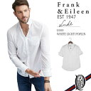 【正規取扱店】Frank&Eileen LUKE L000 メンズシャツ WHITE LIGHT POPLIN フランクアンドアイリーン ルーク