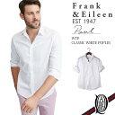 【正規取扱店】Frank&Eileen PAUL WTP メンズシャツ CLASSIC WHITE POPLIN フランクアンドアイリーン ポール