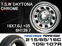 T.S.W DAYTONA [CHROME] 16X7.0J +35 6H139.7 + TOYO H20 ホワイトレター 215/65/16C 109/107R