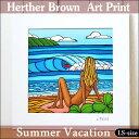 【ヘザーブラウン】【Heather Brown】ART PRINT LS 2016 NEW ARTSummer Vacationへザー ブラウン・アートプリント【ヘザー・ブラウン】【Hawaii】【ハワイ 雑貨】【ハワイアン】【ハワイアン雑貨】