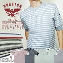 5分袖Tシャツ 2015 S/S『HOUSTON/ヒューストン』21042 HEAVY WEIGHT HALF SLEEVE HENLEY TEE / ヘビーウ...