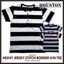 ボーダーヘンリーネックTシャツ 2017 S/S『HOUSTON/ヒューストン』21334 HEAVY JERSEY STITCH BORDER H/N TEE / ヘビー天竺 ボーダーヘ..