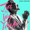 【先着特典付】EXILE ATSUSHI/Just The Way You Are<CD> Z-7236 20180411