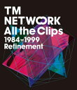 【BLU-R】TM NETWORK / All the Clips1984~1999 Refinement