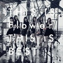 THIS IS Flower THIS IS BEST(DVD付)