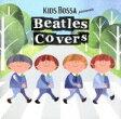 キッズ・ボッサ プレゼンツ ザ ビートルズ カヴァーズ/CD/XNSS-10202