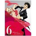 TVアニメ「ボールルームへようこそ」第6巻/Blu-ray Disc/ ポニーキャニオン PCXP-50526