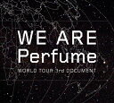 WE ARE Perfume -WORLD TOUR 3rd DOCUMENT(初回限定盤)