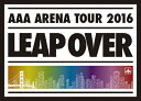 AAA ARENA TOUR 2016 -LEAP OVER-(初回生産限定盤)/DVD/AVBD-92380