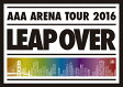 AAA ARENA TOUR 2016 -LEAP OVER-/DVD/AVBD-92383