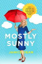Mostly SunnyHow I Learned to Keep Smiling Through the Rainiest Days Janice Dean