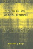 Imperial Ends: The Decay, Collapse, and Revival of Empires /COLUMBIA UNIV PR/Alexander J. Motyl