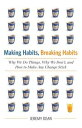 Making Habits, Breaking HabitsWhy We Do Things, Why Don't, and How to Make Any Change Stick Jeremy Dean