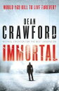ImmortalA gripping, high-concept, high-octane thriller Dean Crawford