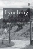 Lynching: American Mob Murder in Global Perspective / Robert W. Thurston