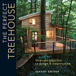 The Perfect Treehouse: From Site Selection to Design & Construction /POPULAR WOODWORKING BOOKS/Django Kroner