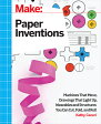Make: Paper Inventions: Machines That Move, Drawings That Light Up, and Wearables and Structures You /MAKER MEDIA INC/Kathy Ceceri