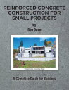 Reinforced Concrete Construction for Small Projects: A Complete Guide Builders Ron Dean