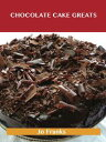 Chocolate Cake Greats: Delicious Recipes, The Top 74 Recipes