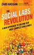 The Social Labs Revolution: A New Approach to Solving Our Most Complex Challenges /BERRETT-KOEHLER/Zaid Hassan