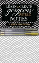 Learn to Create Gorgeous Metallic Notes: Includes Everything You Need Get Started /ROCKPORT PUBLISHERS/Lauren Covington
