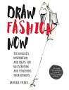 Draw Fashion Now: Techniques, Inspiration, and Ideas for Illustrating Imagining Your Designs - W /ROCKPORT PUBLISHERS/Danielle Meder