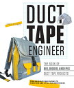 Duct Tape Engineer: The Book of Big, Bigger, and Epic Projects /ROCKPORT PUBLISHERS/Lance Akiyama