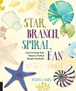 Star, Branch, Spiral, Fan: Learn to Draw from Nature's Perfect Design Structures /ROCKPORT PUBLISHERS/Yellena James