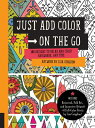 Just Add Color on the Go: 100 Designs to Relax and Anywhere, Anytime - Includes Botanical, Fol /ROCKPORT PUBLISHERS/Lisa Congdon