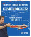 Launchers, Lobbers, and Rockets Engineer: Make 20 Awesome Ballistic Blasters with Ordinary Stuff /ROCKPORT PUBLISHERS/Lance Akiyama