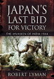 Japan's Last Bid for Victory: The Invasion of India, 1944 /PEN & SWORD BOOKS (NCR)/Robert Lyman