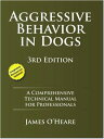 Aggressive Behavior In DogsA Comprehensive Technical Manual for Professionals, 3rd Edition James O'Heare