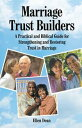 Marriage Trust BuildersA Practical and Biblical Guide for Strengthening Restoring in Ellen Dean