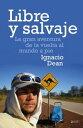 Libre y salvajeLa gran aventura de la vuelta al mundo a pie Ignacio Dean