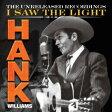 Hank Williams ハンクウィリアムス / Hank Williams: I Saw The Light - The Unreleased 輸入盤