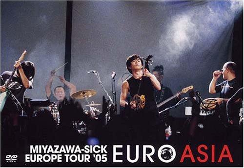 EURO ASIA ~MIYAZAWA - SICK EUROPE TOUR '05 [DVD] 宮沢和史