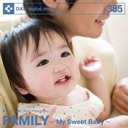 DAJ 385 FAMILY -My Sweet Baby-