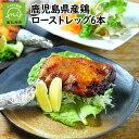 【ふるさと納税】鹿児島県産鶏ローストレッグ6本