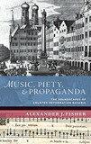 【中古】Music, Piety, and Propaganda: The Soundscapes of Counter-Reformation Bavaria (The New Cultural History of Music)【中古】