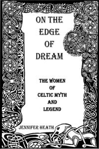 On the Edge of Dream: The Women of Celtic Myth and Legend
