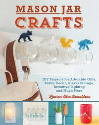 Mason Jar CraftsDIY Projects for Adorable and Rustic Decor, Storage, Lighting, Gifts and ...