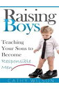 Raising Boys: Teaching Your Sons to Become Responsible Men-【電子書籍】