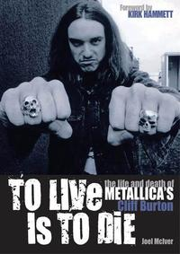 To Live Is to Die: The Life and Death of Metallica's Cliff Burton-【電子書籍】