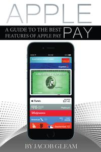 Apple Pay: A Guide to the Best Features of Apple Pay-【電子書籍】