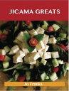 Jicama Greats: Delicious Jicama Recipes, The Top 93 Jicama Recipes-【電子書籍】