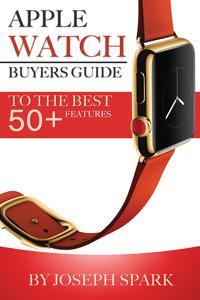 Apple Watch: Buyers Guide ? To the Best Features 50+-【電子書籍】