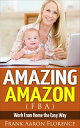 Amazing Amazon (FBA) - Work From Home the Easy Way-【電子書籍】