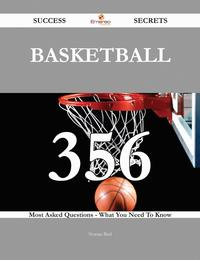 Basketball 356 Success Secrets - 356 Most Asked Questions On Basketball - What You Need T...